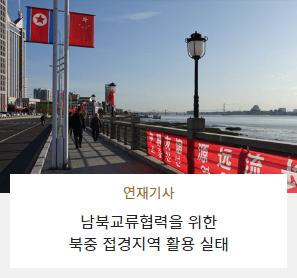 연재기사 - Border or Borderless 남북교류협력을 위한 북중 접경지역 활용 실태